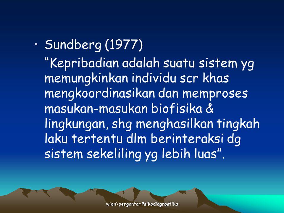 "wien\pengantar Psikodiagnostika Sundberg (1977) ""Kepribadian adalah suatu sistem yg memungkinkan individu scr khas mengkoordinasikan dan memproses mas"