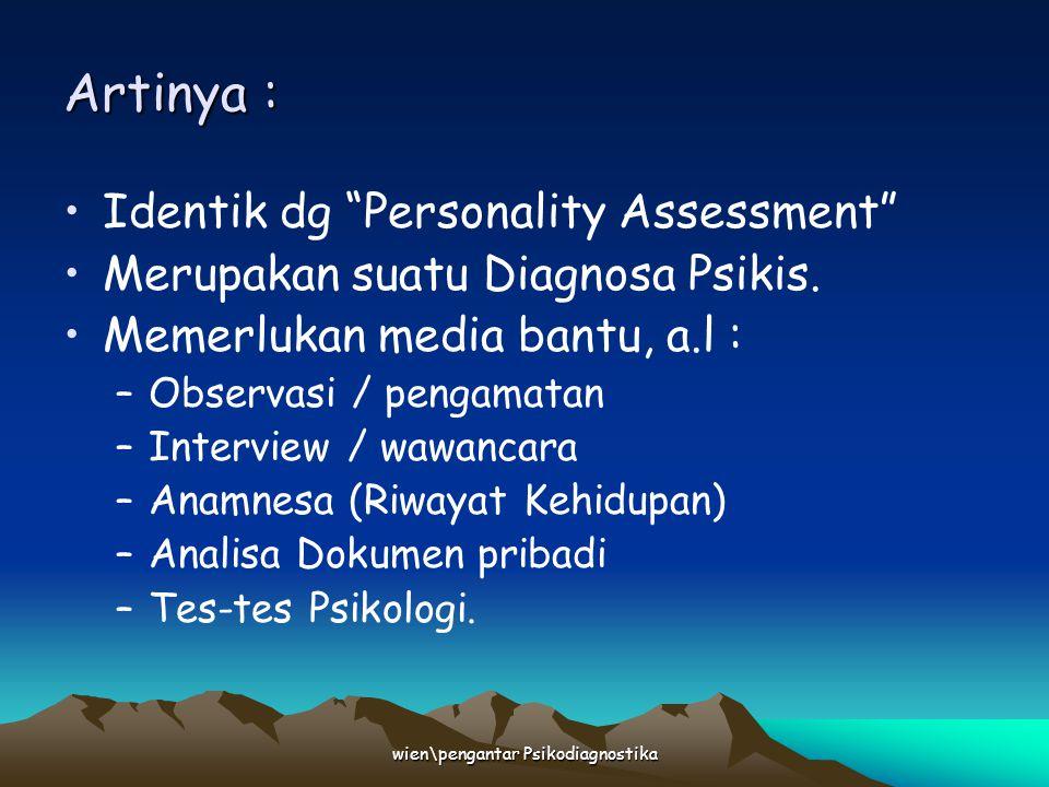 "wien\pengantar Psikodiagnostika Artinya : Identik dg ""Personality Assessment"" Merupakan suatu Diagnosa Psikis. Memerlukan media bantu, a.l : –Observas"