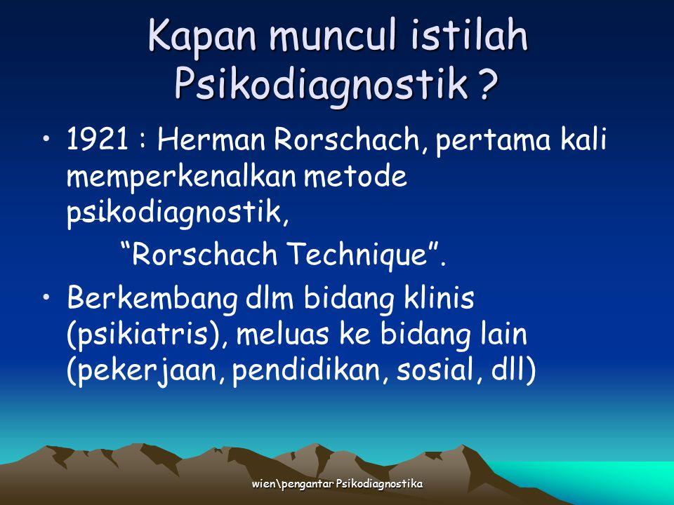 "wien\pengantar Psikodiagnostika Kapan muncul istilah Psikodiagnostik ? 1921 : Herman Rorschach, pertama kali memperkenalkan metode psikodiagnostik, ""R"