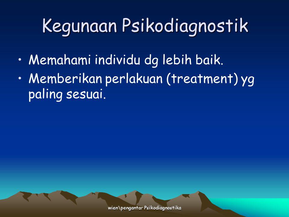 wien\pengantar Psikodiagnostika Kegunaan Psikodiagnostik Memahami individu dg lebih baik. Memberikan perlakuan (treatment) yg paling sesuai.