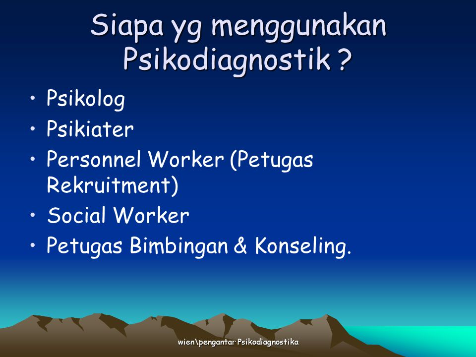 wien\pengantar Psikodiagnostika Siapa yg menggunakan Psikodiagnostik ? Psikolog Psikiater Personnel Worker (Petugas Rekruitment) Social Worker Petugas