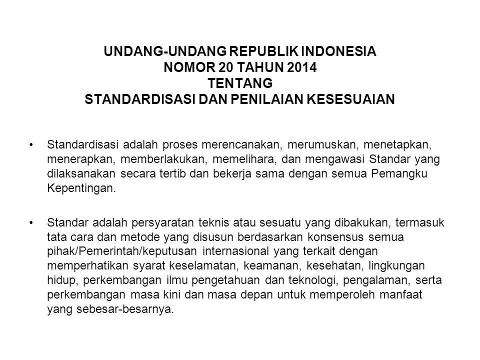 UNDANG-UNDANG REPUBLIK INDONESIA NOMOR 20 TAHUN 2014 TENTANG STANDARDISASI DAN PENILAIAN KESESUAIAN Standardisasi adalah proses merencanakan, merumusk
