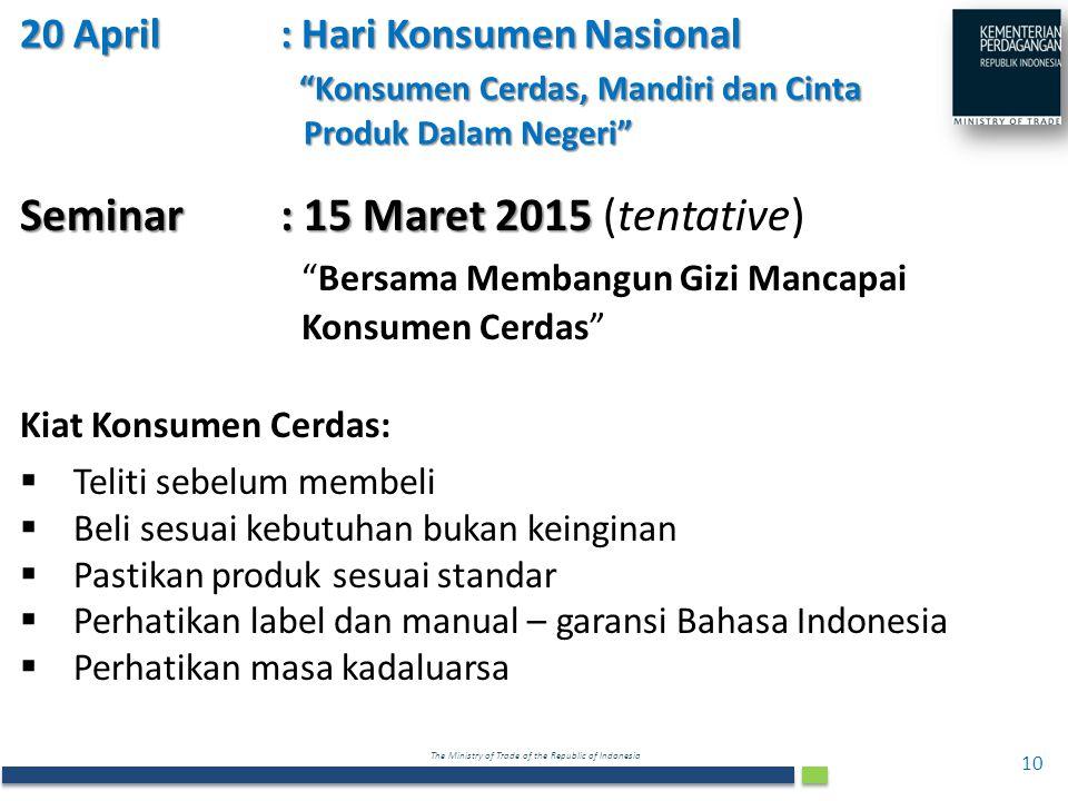 """The Ministry of Trade of the Republic of Indonesia 20 April: Hari Konsumen Nasional """"Konsumen Cerdas, Mandiri dan Cinta Produk Dalam Negeri"""" 10 Semina"""