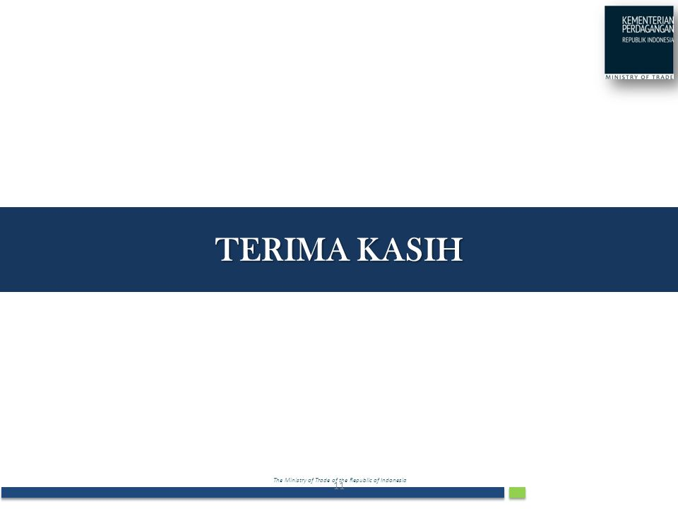 The Ministry of Trade of the Republic of Indonesia TERIMA KASIH 11