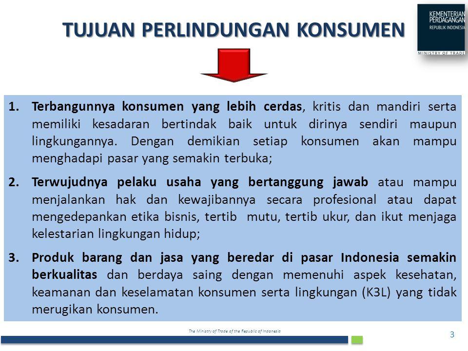 The Ministry of Trade of the Republic of Indonesia 1.Terbangunnya konsumen yang lebih cerdas, kritis dan mandiri serta memiliki kesadaran bertindak ba