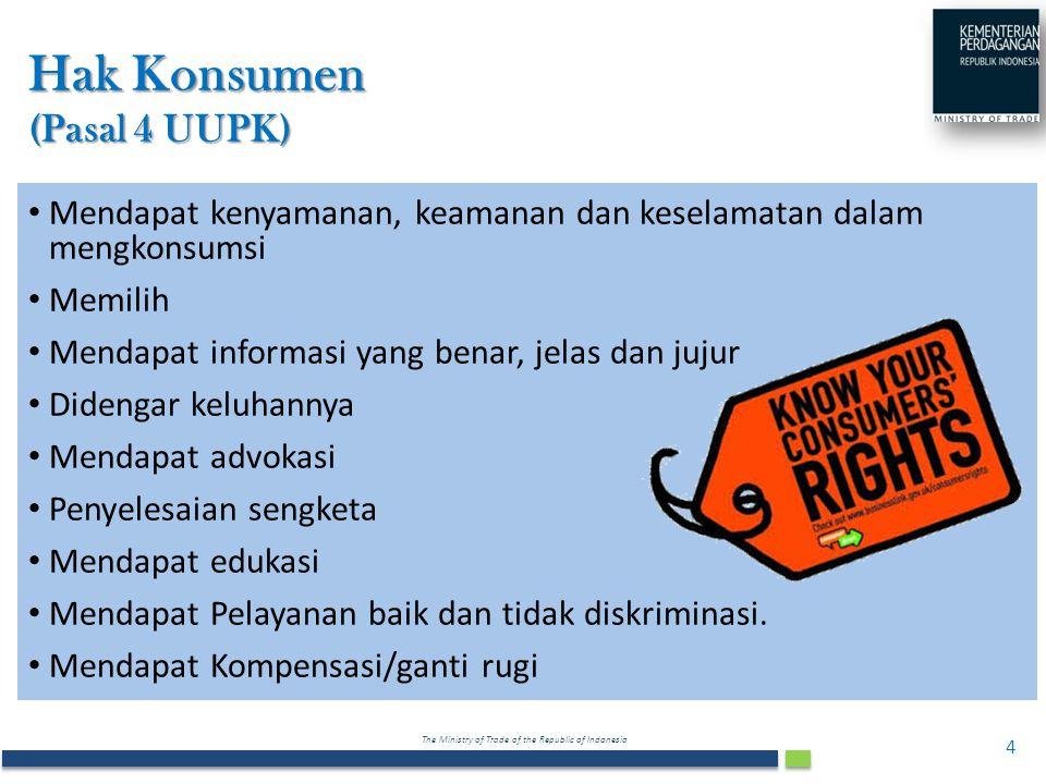 The Ministry of Trade of the Republic of Indonesia Hak Konsumen (Pasal 4 UUPK) Mendapat kenyamanan, keamanan dan keselamatan dalam mengkonsumsi Memili