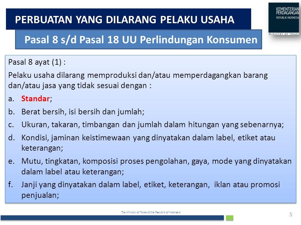 The Ministry of Trade of the Republic of Indonesia PERBUATAN YANG DILARANG PELAKU USAHA 5 Pasal 8 ayat (1) : Pelaku usaha dilarang memproduksi dan/ata