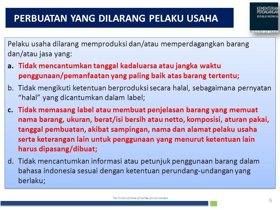 The Ministry of Trade of the Republic of Indonesia 6 Pelaku usaha dilarang memproduksi dan/atau memperdagangkan barang dan/atau jasa yang: a.Tidak men