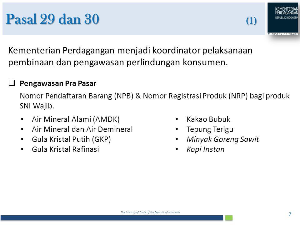 The Ministry of Trade of the Republic of Indonesia Pasal 29 dan 30 (1) 7 Kementerian Perdagangan menjadi koordinator pelaksanaan pembinaan dan pengawa