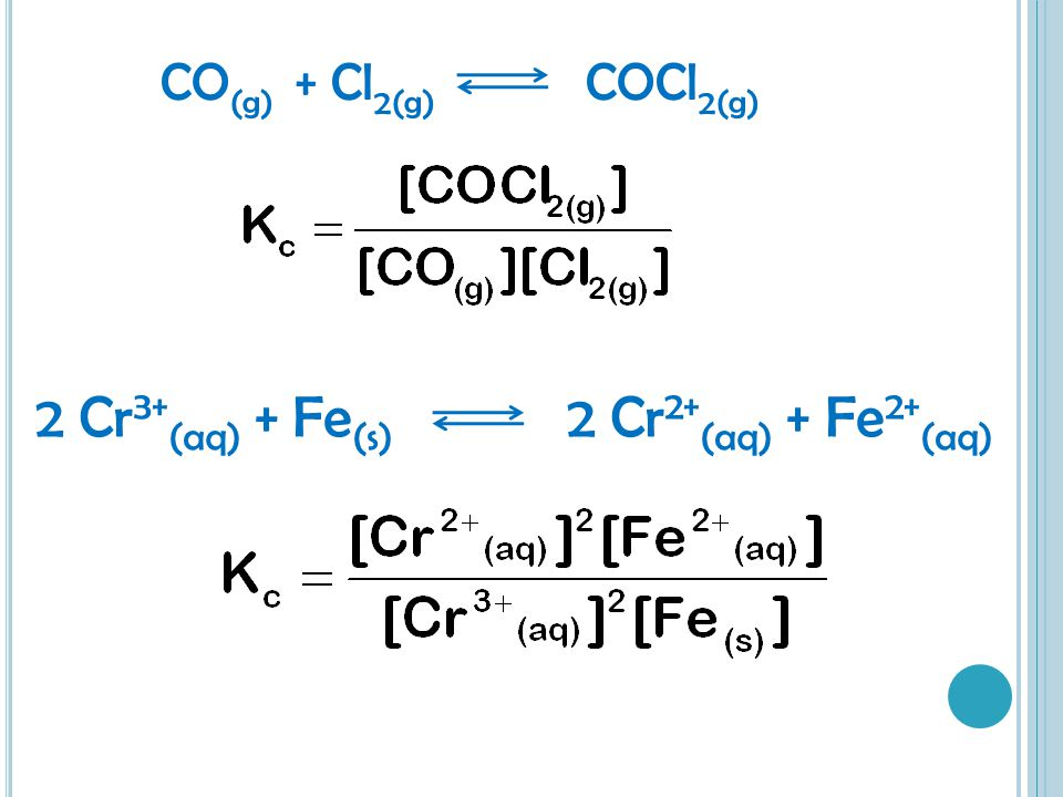 CO (g) + Cl 2(g) COCl 2(g) 2 Cr 3+ (aq) + Fe (s) 2 Cr 2+ (aq) + Fe 2+ (aq)