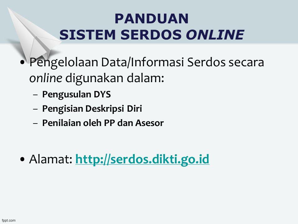 PANDUAN SISTEM SERDOS ONLINE Pengelolaan Data/Informasi Serdos secara online digunakan dalam: –Pengusulan DYS –Pengisian Deskripsi Diri –Penilaian oleh PP dan Asesor Alamat: http://serdos.dikti.go.idhttp://serdos.dikti.go.id