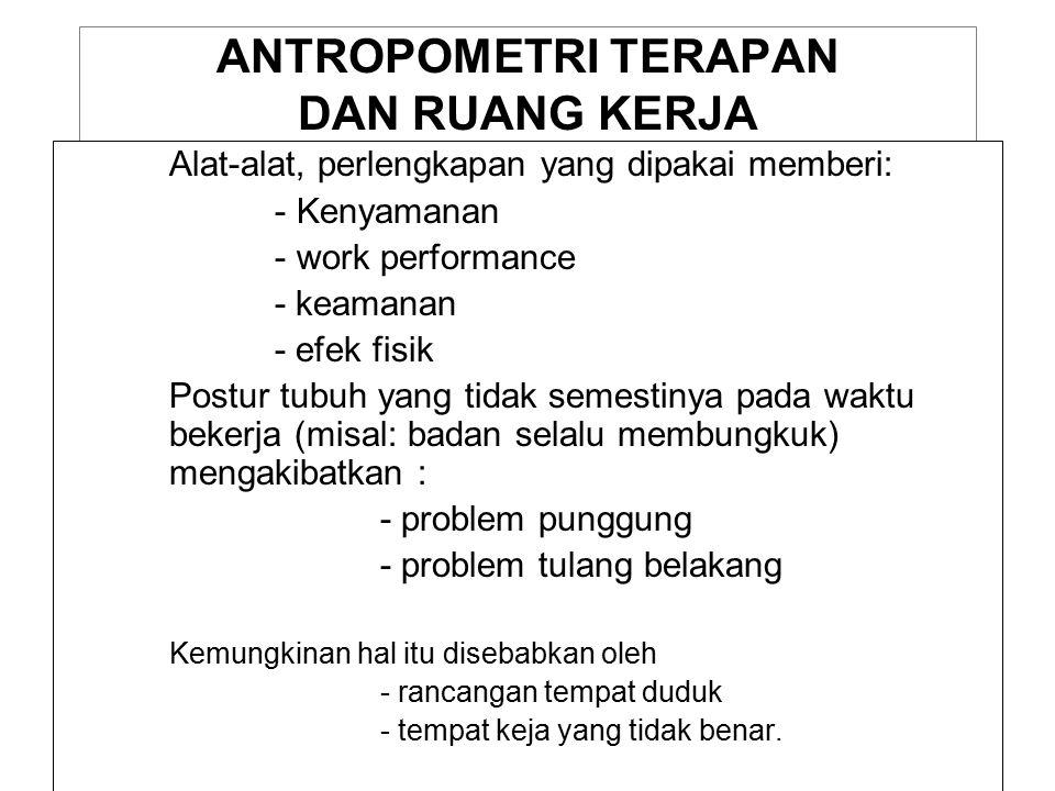 Antropometri: kegiatan berkaitan dengan pengukuran dimensi dan karakteristik tubuh manusia.