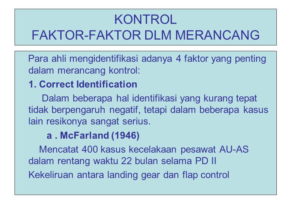 KONTROL FAKTOR-FAKTOR DLM MERANCANG Para ahli mengidentifikasi adanya 4 faktor yang penting dalam merancang kontrol: 1. Correct Identification Dalam b