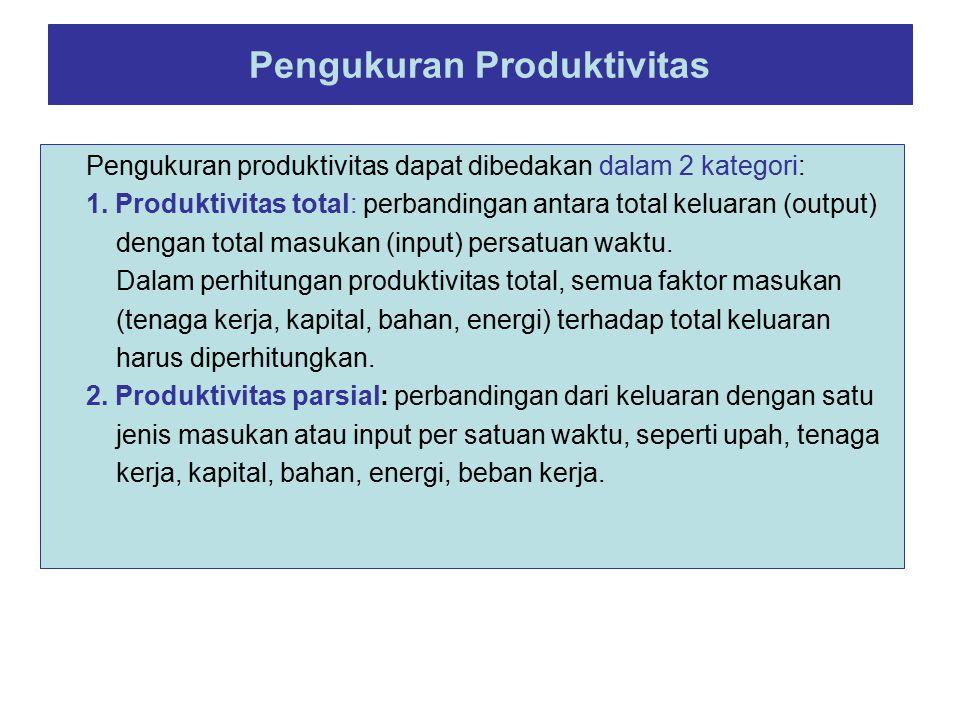 Pengukuran Produktivitas Pengukuran produktivitas dapat dibedakan dalam 2 kategori: 1. Produktivitas total: perbandingan antara total keluaran (output
