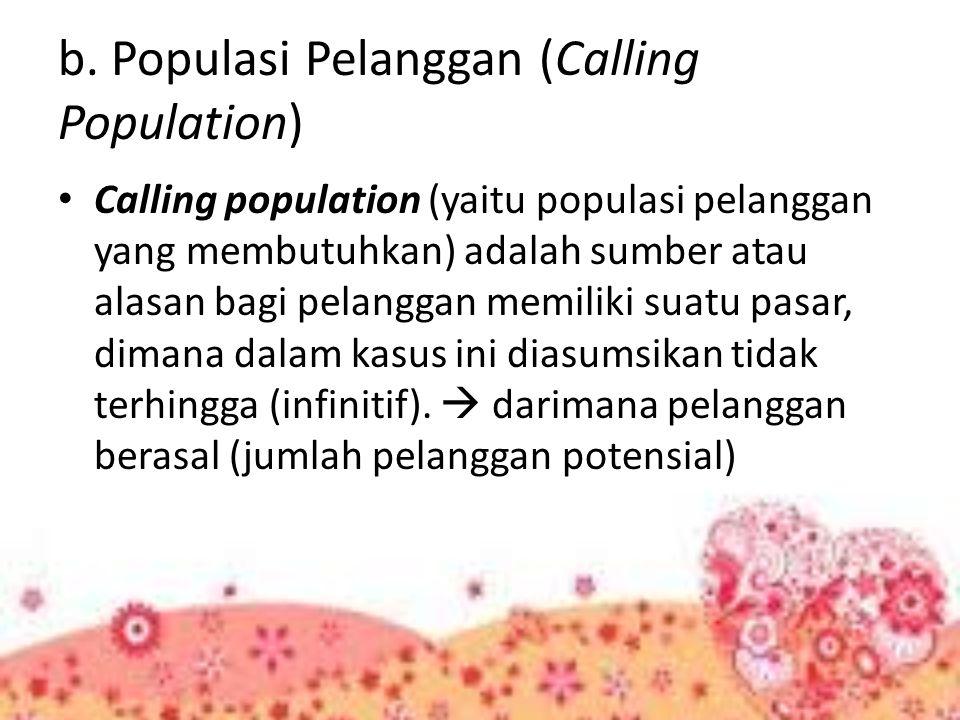b. Populasi Pelanggan (Calling Population) Calling population (yaitu populasi pelanggan yang membutuhkan) adalah sumber atau alasan bagi pelanggan mem