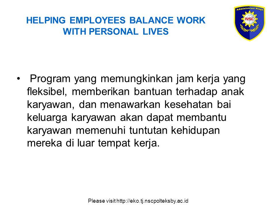 Please visit http://eko.tj.nscpolteksby.ac.id HELPING EMPLOYEES BALANCE WORK WITH PERSONAL LIVES Program yang memungkinkan jam kerja yang fleksibel, m