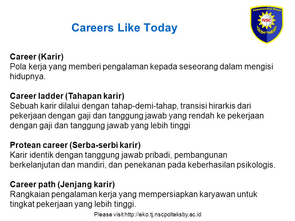 Please visit http://eko.tj.nscpolteksby.ac.id Careers Like Today Career (Karir) Pola kerja yang memberi pengalaman kepada seseorang dalam mengisi hidupnya.