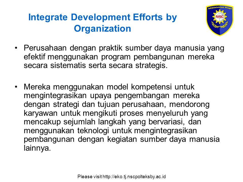 Please visit http://eko.tj.nscpolteksby.ac.id Integrate Development Efforts by Organization Perusahaan dengan praktik sumber daya manusia yang efektif menggunakan program pembangunan mereka secara sistematis serta secara strategis.