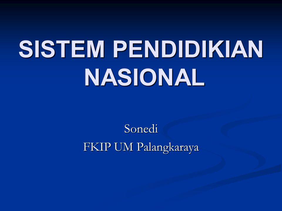SISTEM PENDIDIKIAN NASIONAL Sonedi FKIP UM Palangkaraya