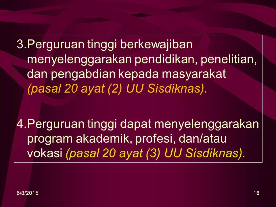 3.Perguruan tinggi berkewajiban menyelenggarakan pendidikan, penelitian, dan pengabdian kepada masyarakat (pasal 20 ayat (2) UU Sisdiknas).