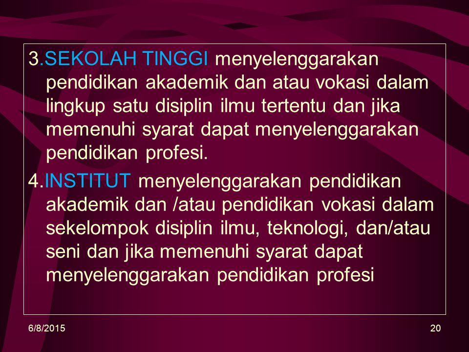 3.SEKOLAH TINGGI menyelenggarakan pendidikan akademik dan atau vokasi dalam lingkup satu disiplin ilmu tertentu dan jika memenuhi syarat dapat menyelenggarakan pendidikan profesi.