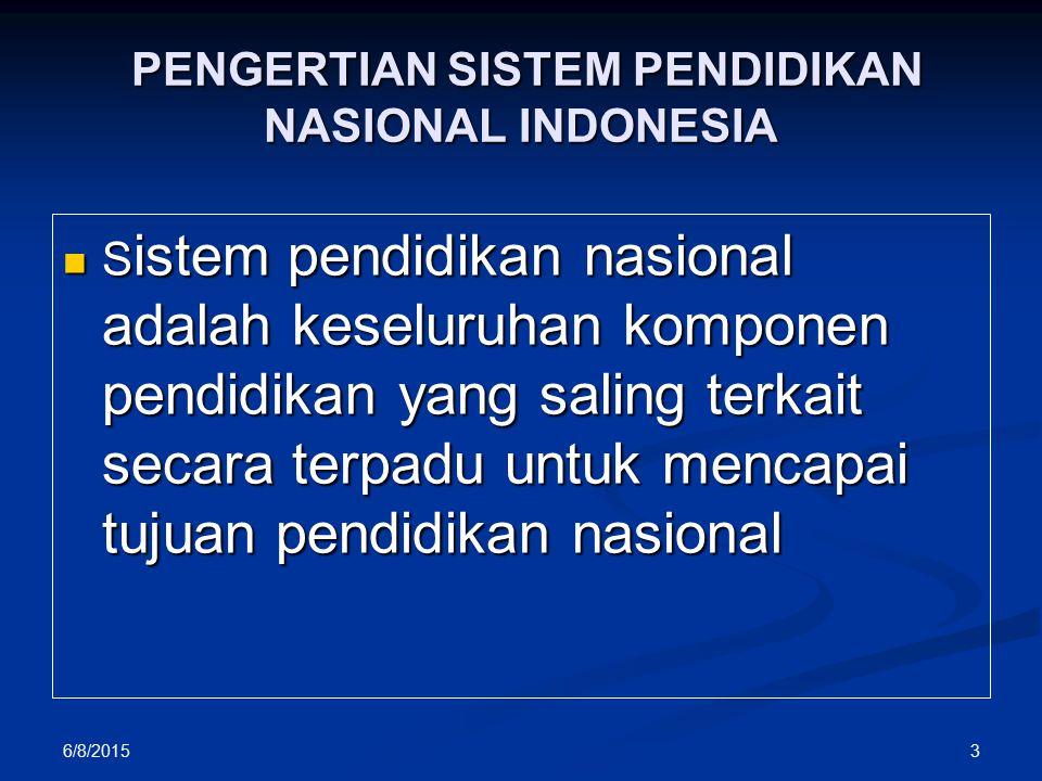 PENGERTIAN SISTEM PENDIDIKAN NASIONAL INDONESIA PENGERTIAN SISTEM PENDIDIKAN NASIONAL INDONESIA S istem pendidikan nasional adalah keseluruhan komponen pendidikan yang saling terkait secara terpadu untuk mencapai tujuan pendidikan nasional S istem pendidikan nasional adalah keseluruhan komponen pendidikan yang saling terkait secara terpadu untuk mencapai tujuan pendidikan nasional 6/8/2015 3