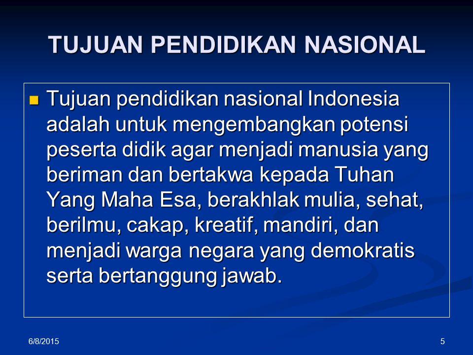 TUJUAN PENDIDIKAN NASIONAL Tujuan pendidikan nasional Indonesia adalah untuk mengembangkan potensi peserta didik agar menjadi manusia yang beriman dan bertakwa kepada Tuhan Yang Maha Esa, berakhlak mulia, sehat, berilmu, cakap, kreatif, mandiri, dan menjadi warga negara yang demokratis serta bertanggung jawab.