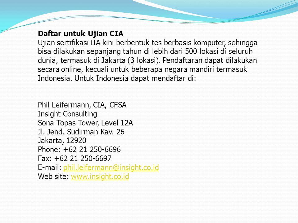 Daftar untuk Ujian CIA Ujian sertifikasi IIA kini berbentuk tes berbasis komputer, sehingga bisa dilakukan sepanjang tahun di lebih dari 500 lokasi di seluruh dunia, termasuk di Jakarta (3 lokasi).