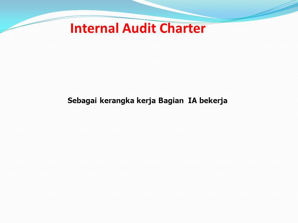 Internal Audit Charter Sebagai kerangka kerja Bagian IA bekerja