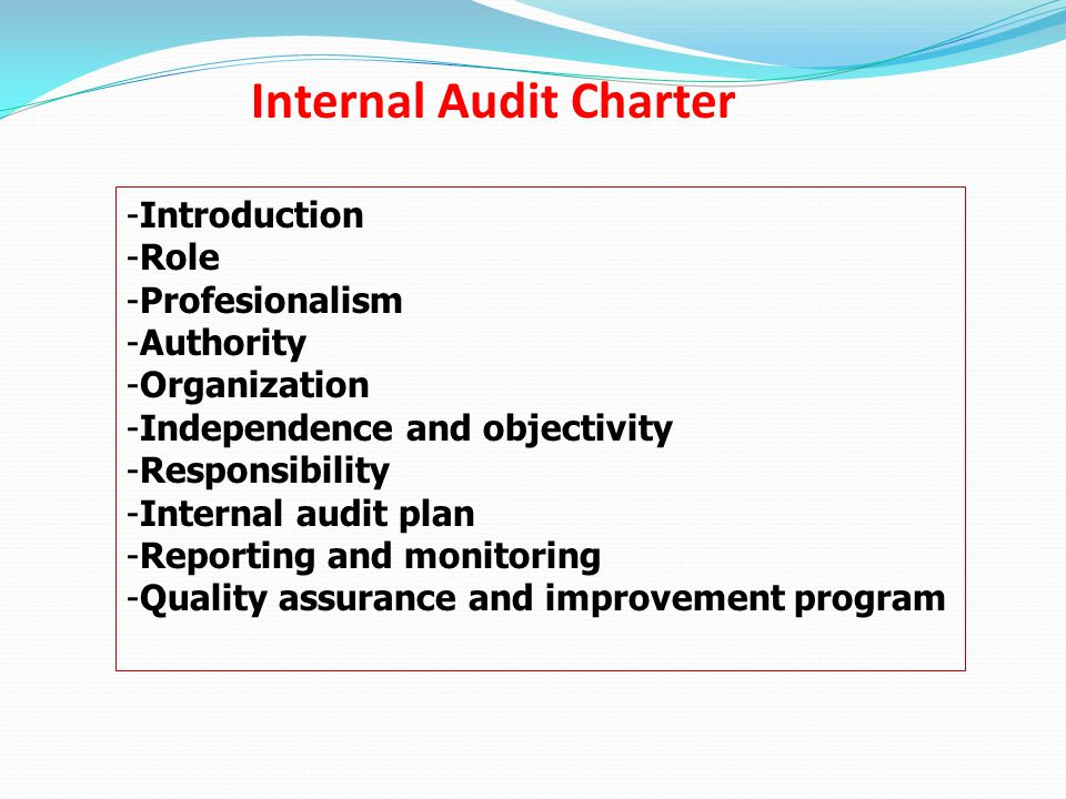 Internal Audit Charter -Introduction -Role -Profesionalism -Authority -Organization -Independence and objectivity -Responsibility -Internal audit plan