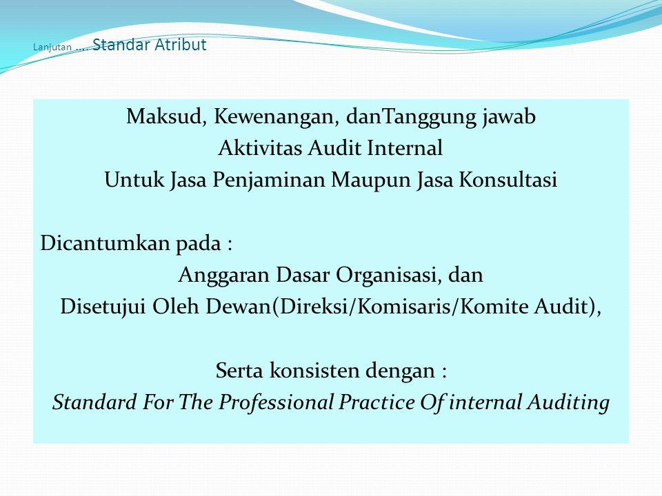 Lanjutan …. Standar Atribut Maksud, Kewenangan, danTanggung jawab Aktivitas Audit Internal Untuk Jasa Penjaminan Maupun Jasa Konsultasi Dicantumkan pa