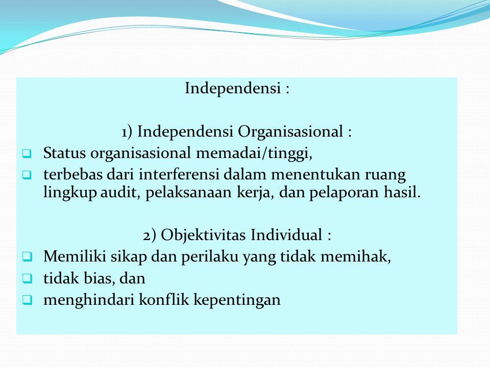 Lanjutan …. Standar Atribut Independensi : 1) Independensi Organisasional :  Status organisasional memadai/tinggi,  terbebas dari interferensi dalam