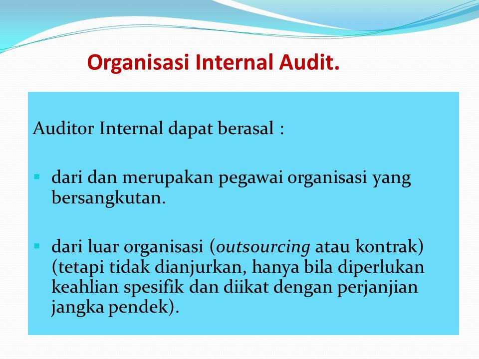Organisasi Internal Audit. Auditor Internal dapat berasal :  dari dan merupakan pegawai organisasi yang bersangkutan.  dari luar organisasi (outsour