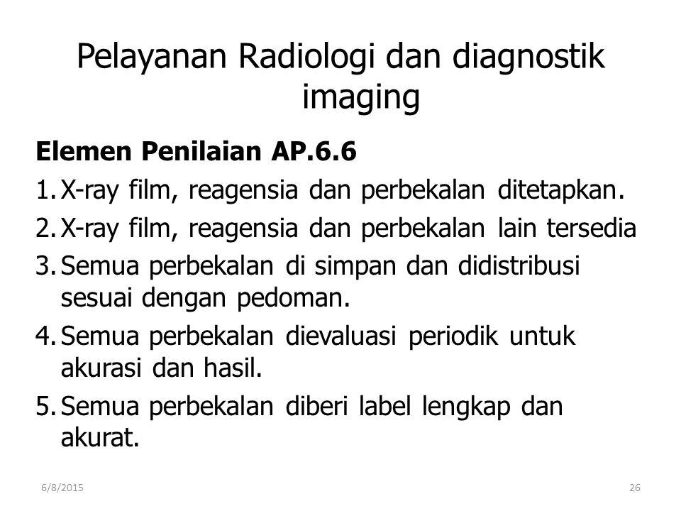 Pelayanan Radiologi dan diagnostik imaging Elemen Penilaian AP.6.6 1.X-ray film, reagensia dan perbekalan ditetapkan. 2.X-ray film, reagensia dan perb