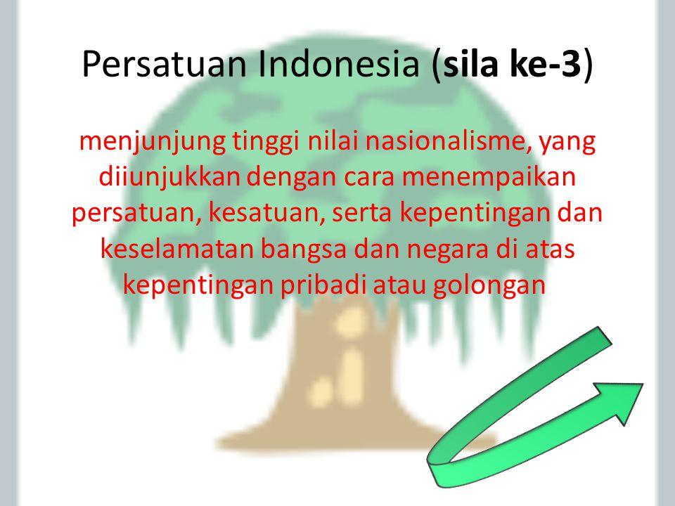 Persatuan Indonesia (sila ke-3) menjunjung tinggi nilai nasionalisme, yang diiunjukkan dengan cara menempaikan persatuan, kesatuan, serta kepentingan