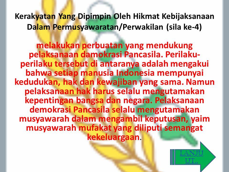 Kerakyatan Yang Dipimpin Oleh Hikmat Kebijaksanaan Dalam Permusyawaratan/Perwakilan (sila ke-4) melakukan perbuatan yang mendukung pelaksanaan damokra
