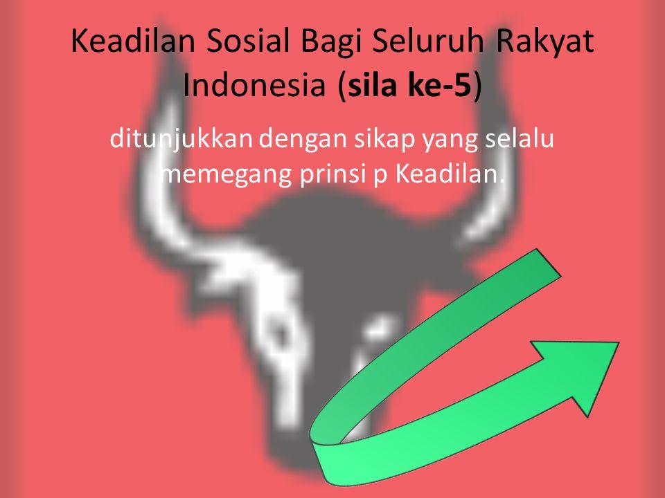 Keadilan Sosial Bagi Seluruh Rakyat Indonesia (sila ke-5) ditunjukkan dengan sikap yang selalu memegang prinsi p Keadilan.