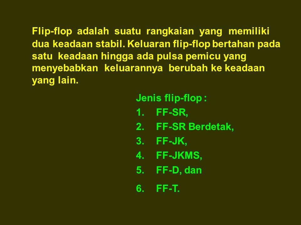 Flip-flop adalah suatu rangkaian yang memiliki dua keadaan stabil.
