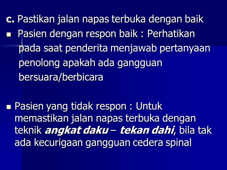 c. Pastikan jalan napas terbuka dengan baik Pasien dengan respon baik : Perhatikan Pasien dengan respon baik : Perhatikan pada saat penderita menjawab