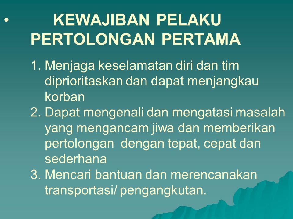 KEWAJIBAN PELAKU PERTOLONGAN PERTAMA 1.