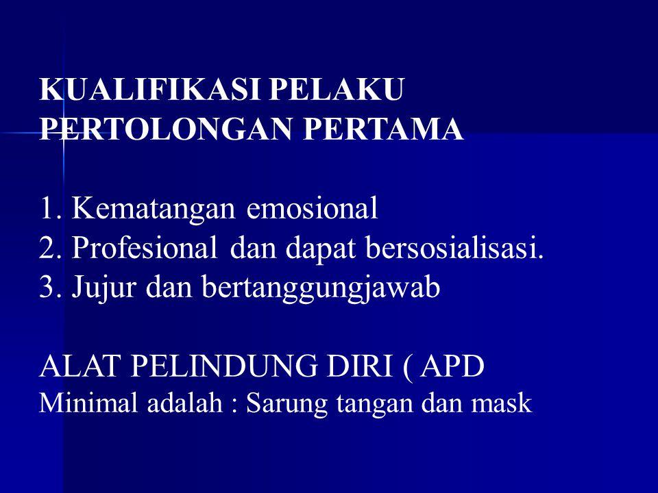 KUALIFIKASI PELAKU PERTOLONGAN PERTAMA 1. Kematangan emosional 2. Profesional dan dapat bersosialisasi. 3. Jujur dan bertanggungjawab ALAT PELINDUNG D