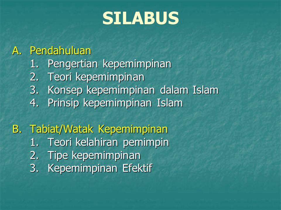 SILABUS A.Pendahuluan 1.Pengertian kepemimpinan 2.Teori kepemimpinan 3.Konsep kepemimpinan dalam Islam 4.Prinsip kepemimpinan Islam B.Tabiat/Watak Kep