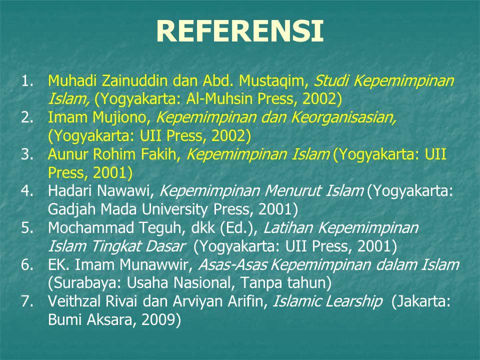 REFERENSI 1. 1.Muhadi Zainuddin dan Abd. Mustaqim, Studi Kepemimpinan Islam, (Yogyakarta: Al-Muhsin Press, 2002) 2. 2.Imam Mujiono, Kepemimpinan dan K