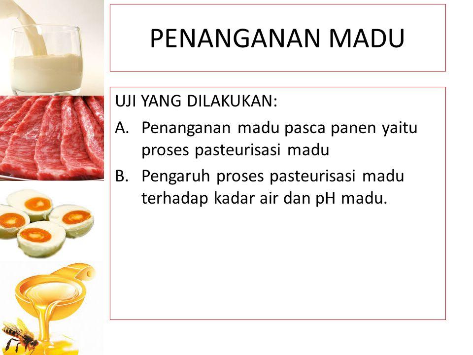 PENANGANAN MADU UJI YANG DILAKUKAN: A.Penanganan madu pasca panen yaitu proses pasteurisasi madu B.Pengaruh proses pasteurisasi madu terhadap kadar ai