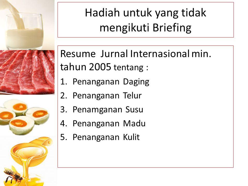 Hadiah untuk yang tidak mengikuti Briefing Resume Jurnal Internasional min. tahun 2005 tentang : 1.Penanganan Daging 2.Penanganan Telur 3.Penamganan S