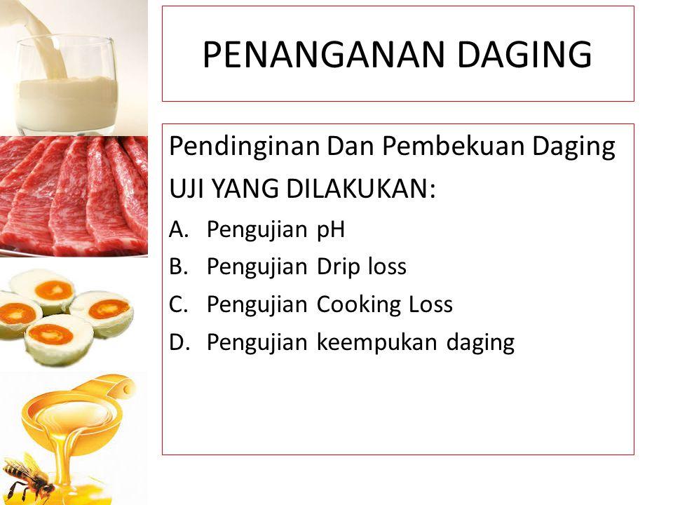 PENANGANAN DAGING Pendinginan Dan Pembekuan Daging UJI YANG DILAKUKAN: A.Pengujian pH B.Pengujian Drip loss C.Pengujian Cooking Loss D.Pengujian keemp