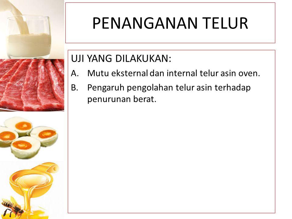 PENANGANAN TELUR UJI YANG DILAKUKAN: A.Mutu eksternal dan internal telur asin oven. B.Pengaruh pengolahan telur asin terhadap penurunan berat.