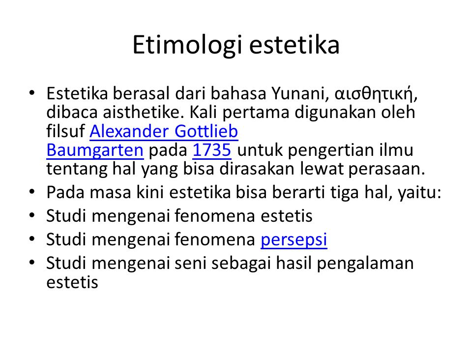 Etimologi estetika Estetika berasal dari bahasa Yunani, αισθητική, dibaca aisthetike.