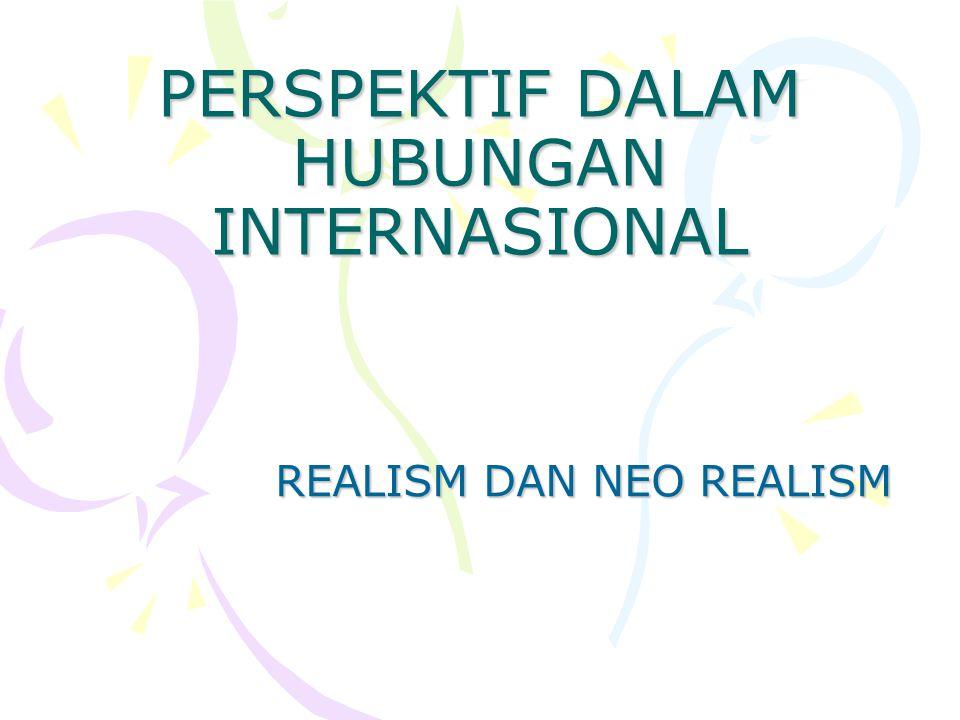PERSPEKTIF DALAM HUBUNGAN INTERNASIONAL REALISM DAN NEO REALISM