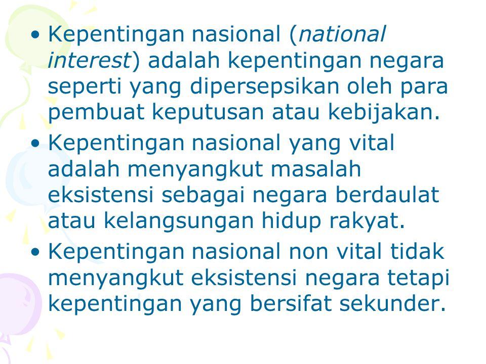 Kepentingan nasional (national interest) adalah kepentingan negara seperti yang dipersepsikan oleh para pembuat keputusan atau kebijakan. Kepentingan
